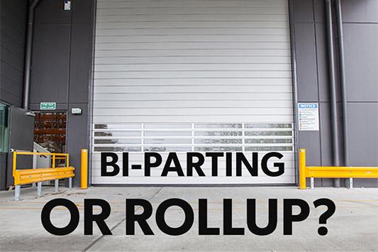 Bi-parting doors vs Rollup doors